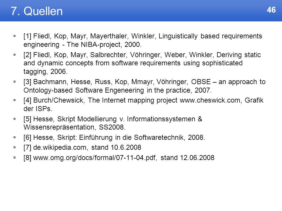 7. Quellen[1] Fliedl, Kop, Mayr, Mayerthaler, Winkler, Linguistically based requirements engineering - The NIBA-project, 2000.